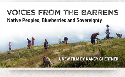 Voices from the Barrens: Native Peoples, Blueberries and Sovereignty - a new film by Nancy Ghertner